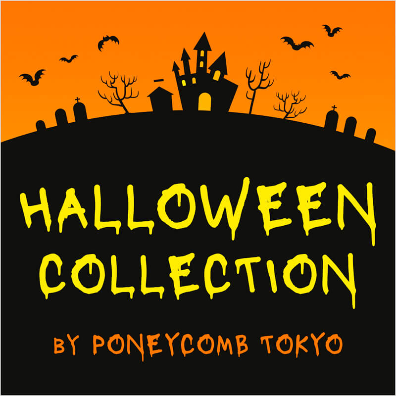HALLOWEEN COLLECTION by PONEYCOMB TOKYO